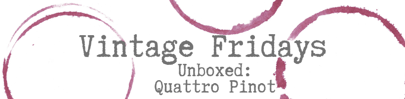 Vintage Friday: Unboxed- Quattro Pinot